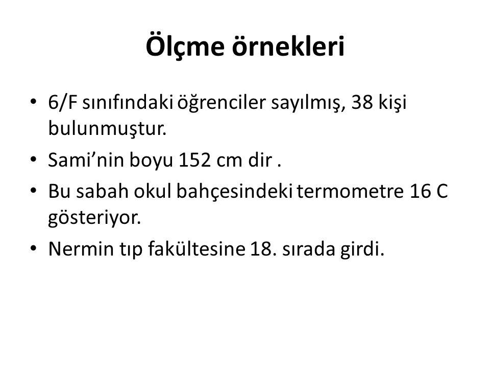 Ölçme örnekleri 6/F sınıfındaki öğrenciler sayılmış, 38 kişi bulunmuştur. Sami'nin boyu 152 cm dir .