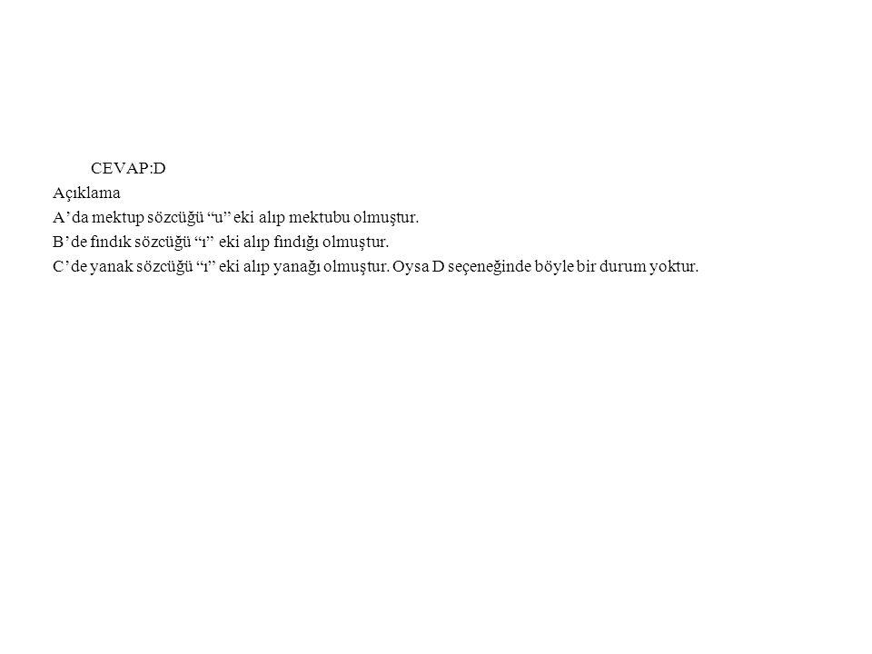 CEVAP:D Açıklama. A'da mektup sözcüğü u eki alıp mektubu olmuştur. B'de fındık sözcüğü ı eki alıp fındığı olmuştur.