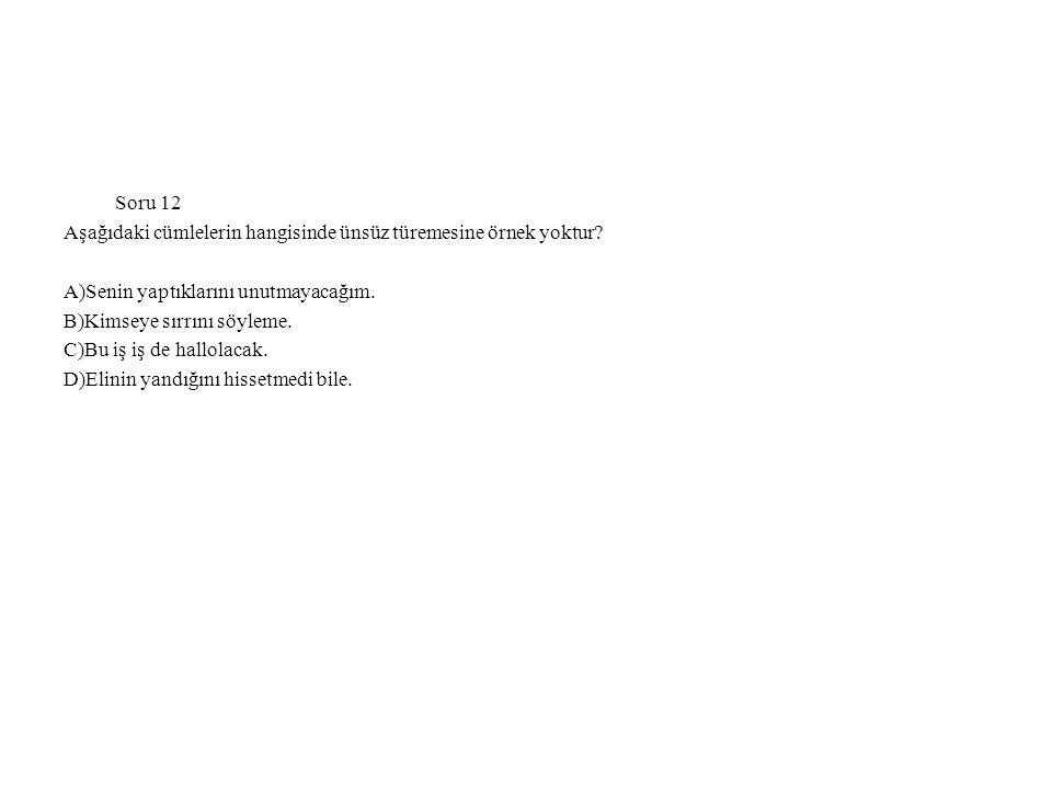 Soru 12 Aşağıdaki cümlelerin hangisinde ünsüz türemesine örnek yoktur A)Senin yaptıklarını unutmayacağım.