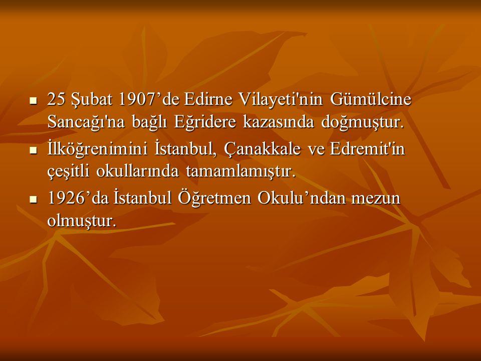 25 Şubat 1907'de Edirne Vilayeti nin Gümülcine Sancağı na bağlı Eğridere kazasında doğmuştur.