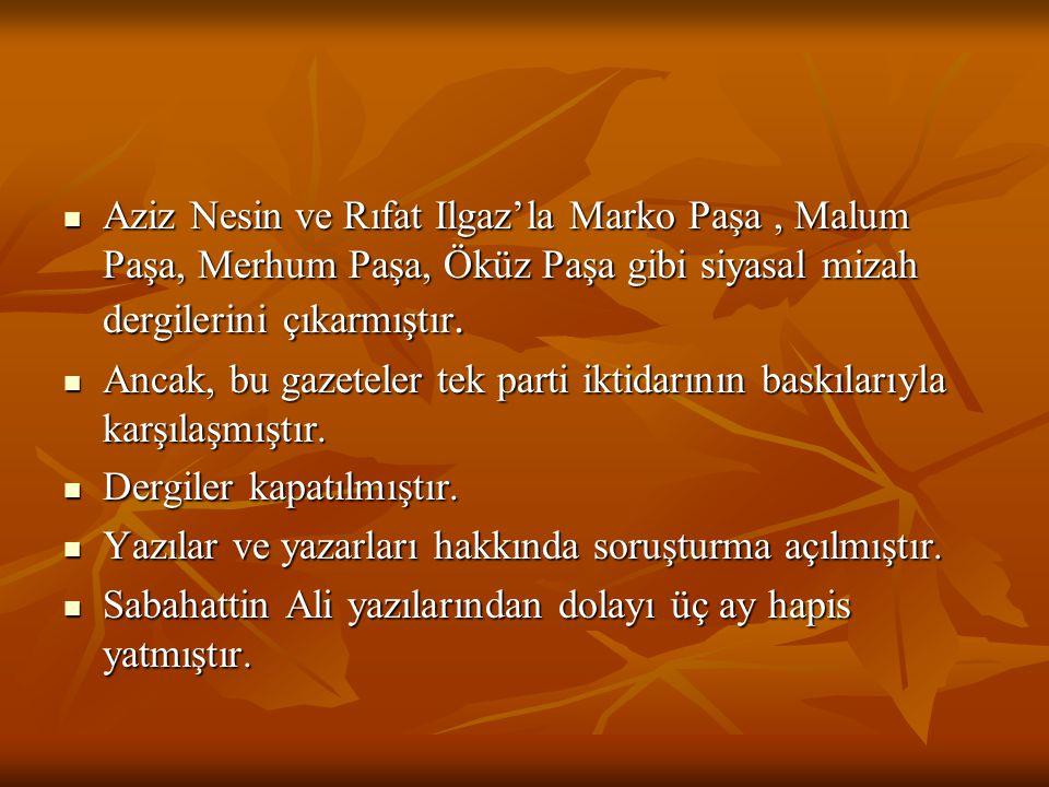 Aziz Nesin ve Rıfat Ilgaz'la Marko Paşa , Malum Paşa, Merhum Paşa, Öküz Paşa gibi siyasal mizah dergilerini çıkarmıştır.