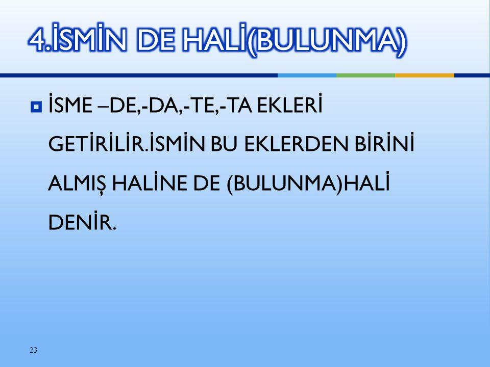 4.İSMİN DE HALİ(BULUNMA)