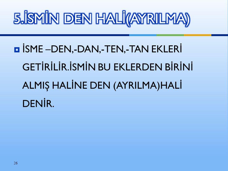 5.İSMİN DEN HALİ(AYRILMA)