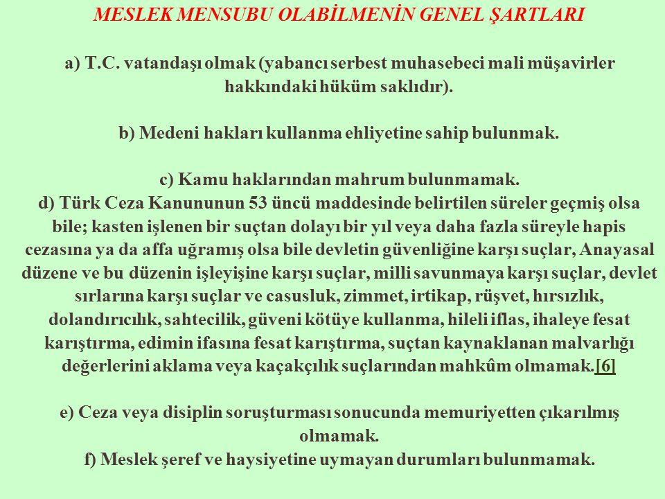 MESLEK MENSUBU OLABİLMENİN GENEL ŞARTLARI a) T. C