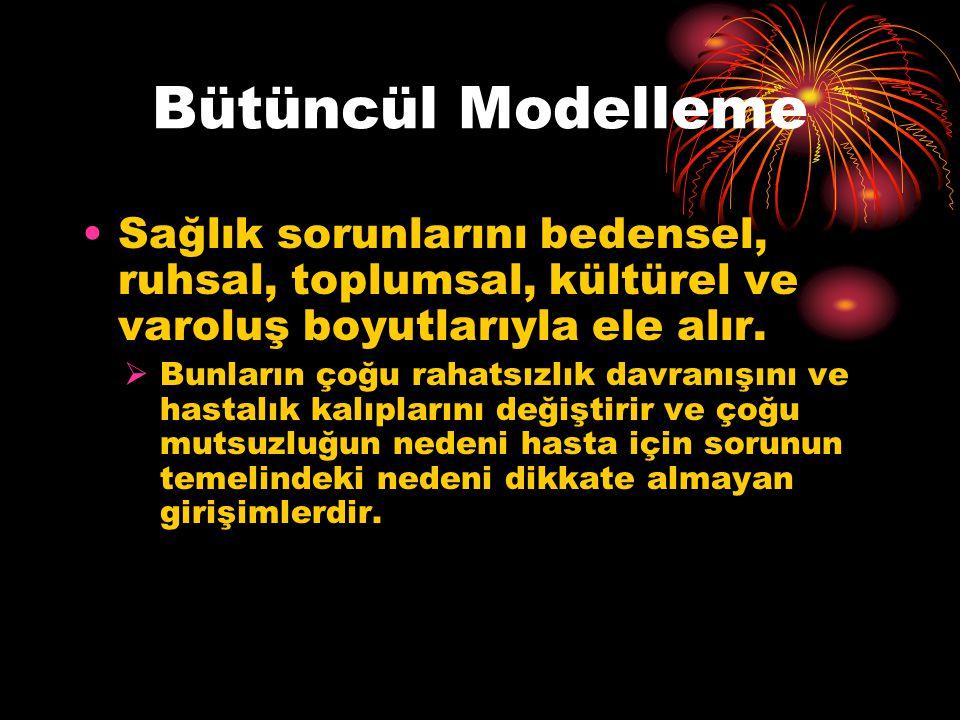 Bütüncül Modelleme Sağlık sorunlarını bedensel, ruhsal, toplumsal, kültürel ve varoluş boyutlarıyla ele alır.