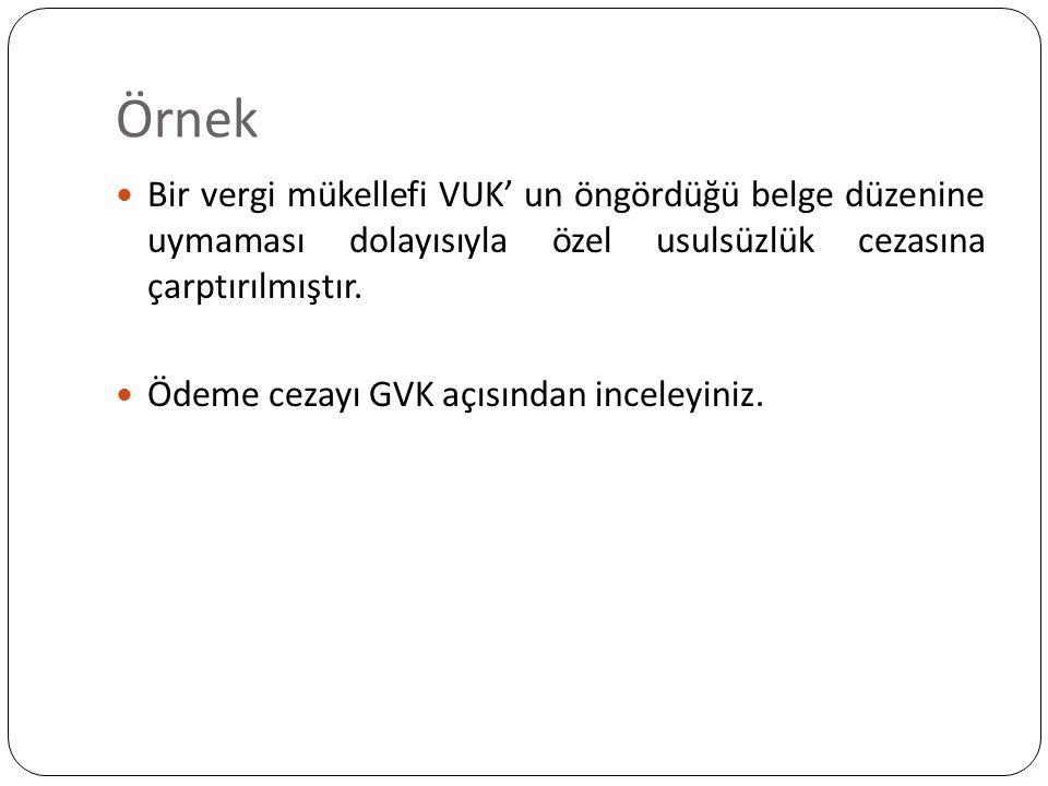 Örnek Bir vergi mükellefi VUK' un öngördüğü belge düzenine uymaması dolayısıyla özel usulsüzlük cezasına çarptırılmıştır.