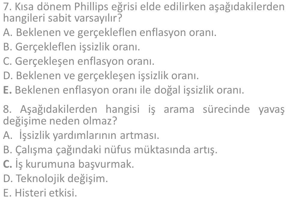 7. Kısa dönem Phillips eğrisi elde edilirken aşağıdakilerden hangileri sabit varsayılır
