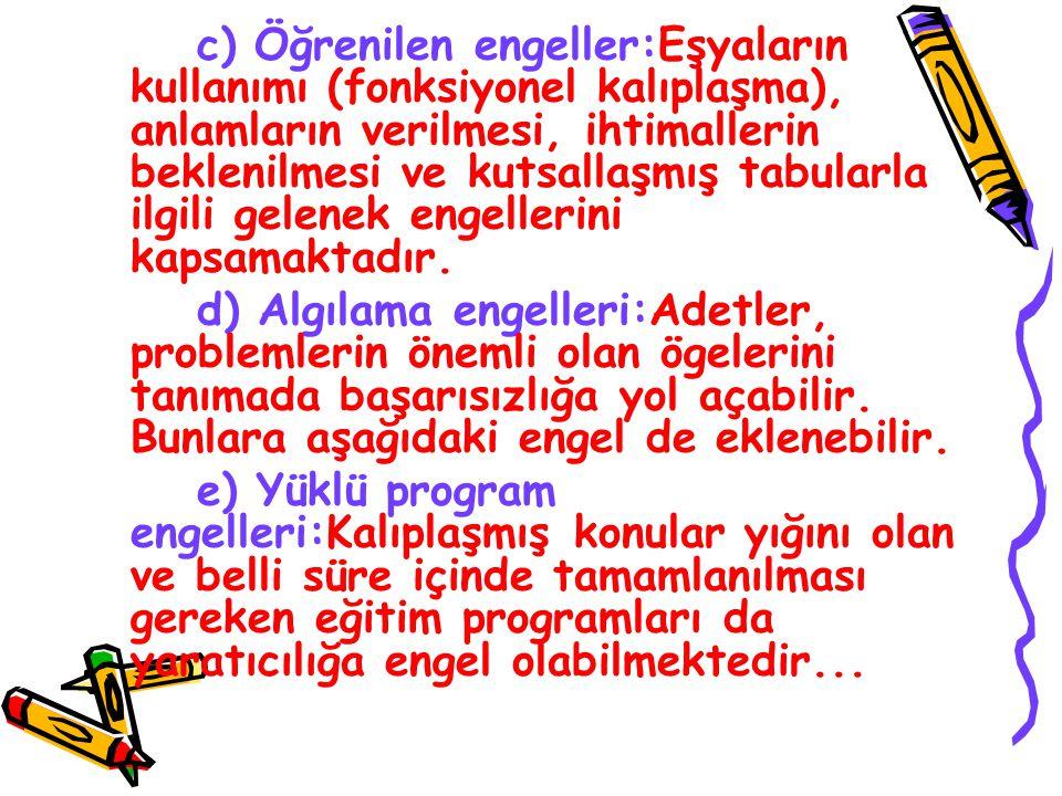 c) Öğrenilen engeller:Eşyaların kullanımı (fonksiyonel kalıplaşma), anlamların verilmesi, ihtimallerin beklenilmesi ve kutsallaşmış tabularla ilgili gelenek engellerini kapsamaktadır.