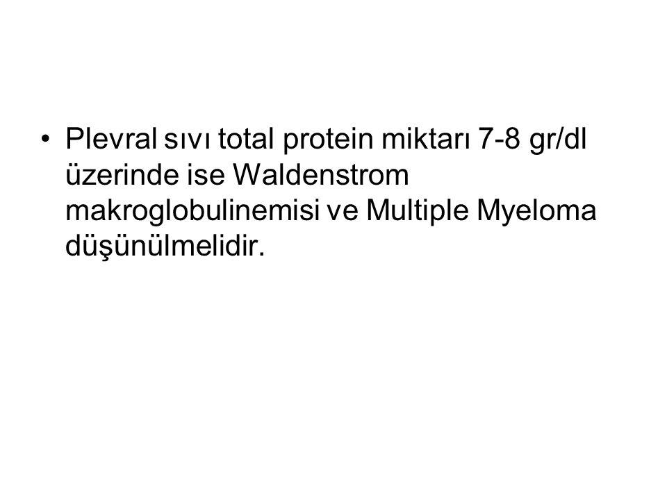 Plevral sıvı total protein miktarı 7-8 gr/dl üzerinde ise Waldenstrom makroglobulinemisi ve Multiple Myeloma düşünülmelidir.