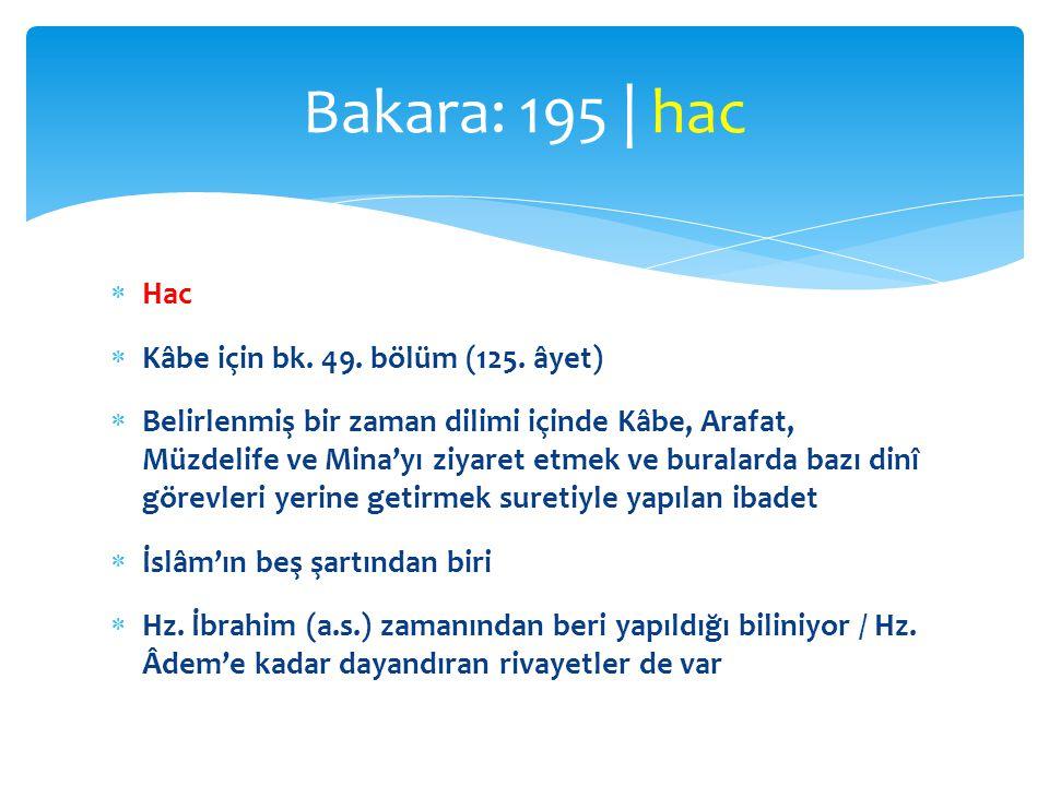 Bakara: 195 | hac Hac Kâbe için bk. 49. bölüm (125. âyet)