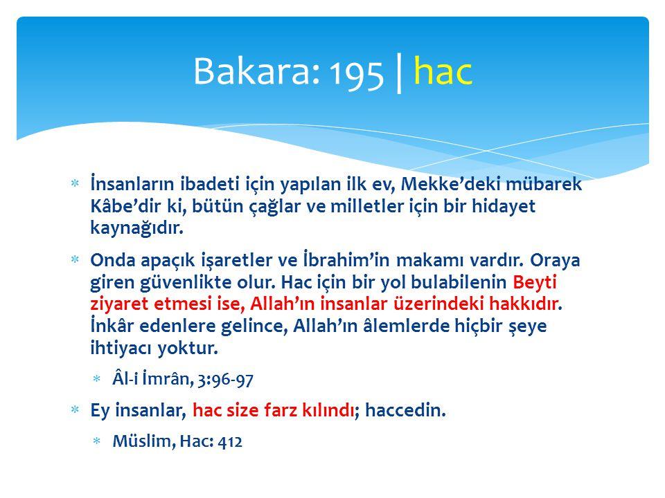 Bakara: 195 | hac İnsanların ibadeti için yapılan ilk ev, Mekke'deki mübarek Kâbe'dir ki, bütün çağlar ve milletler için bir hidayet kaynağıdır.