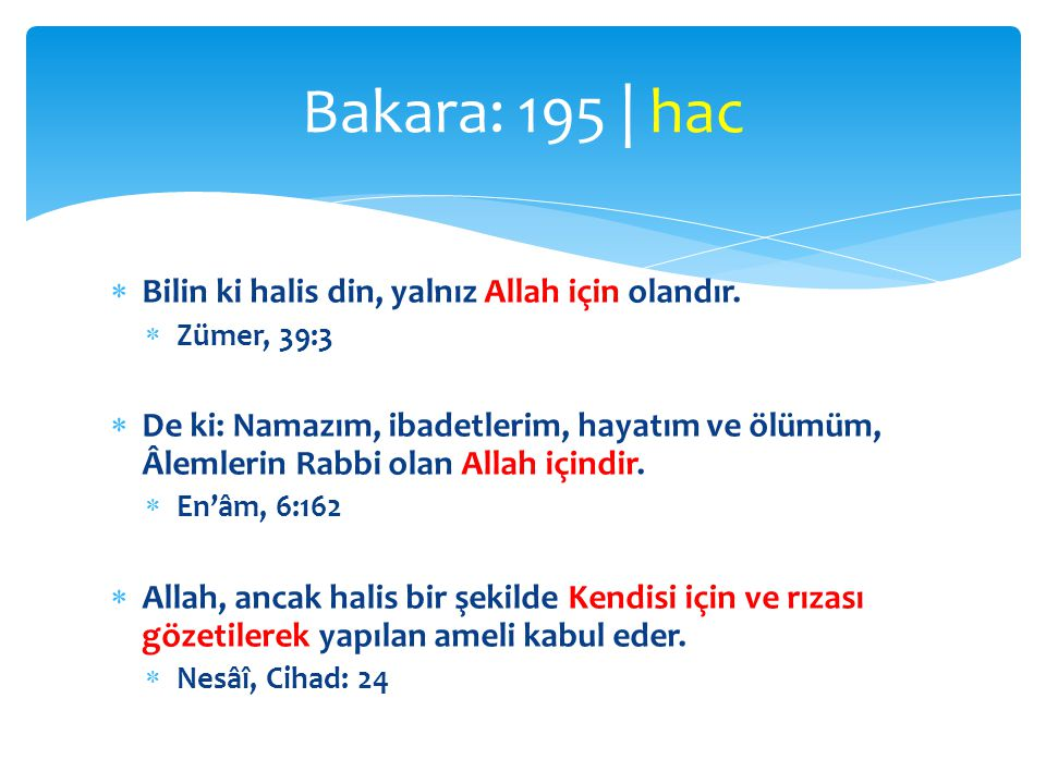 Bakara: 195 | hac Bilin ki halis din, yalnız Allah için olandır.