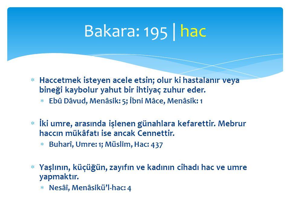 Bakara: 195 | hac Haccetmek isteyen acele etsin; olur ki hastalanır veya bineği kaybolur yahut bir ihtiyaç zuhur eder.