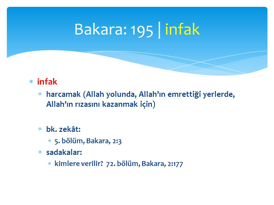 Bakara: 195 | infak infak. harcamak (Allah yolunda, Allah'ın emrettiği yerlerde, Allah'ın rızasını kazanmak için)