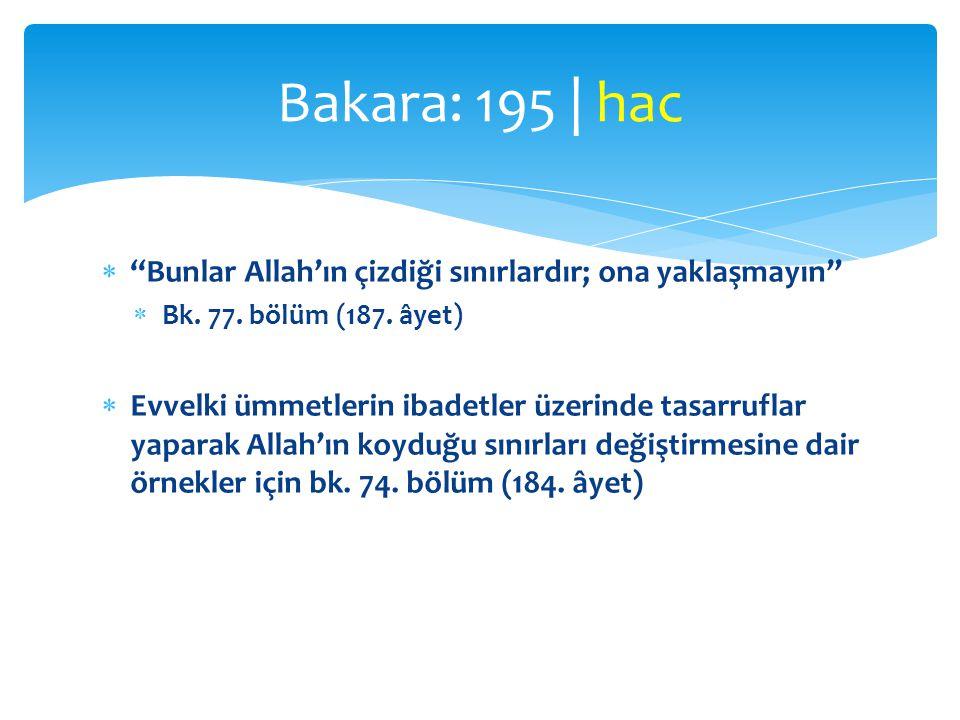 Bakara: 195 | hac Bunlar Allah'ın çizdiği sınırlardır; ona yaklaşmayın Bk. 77. bölüm (187. âyet)