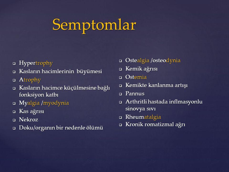 Semptomlar Ostealgia /osteodynia Kemik ağrısı Hypertrophy Ostemia