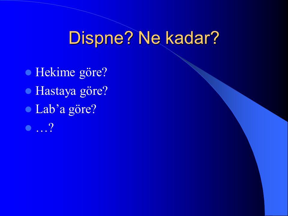 Dispne Ne kadar Hekime göre Hastaya göre Lab'a göre …