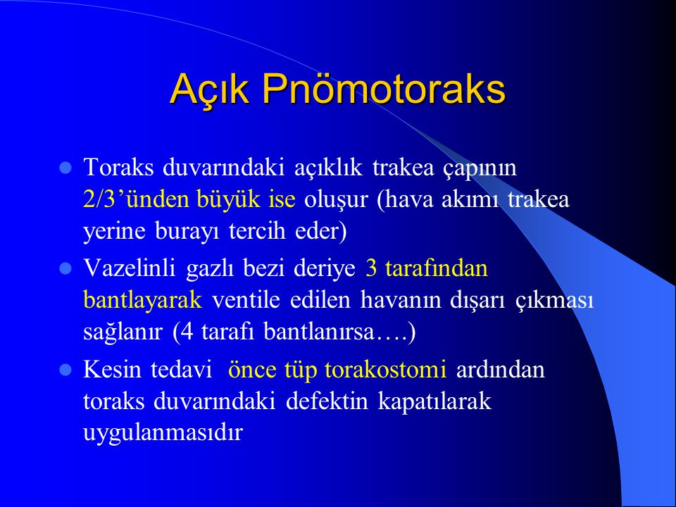 Açık Pnömotoraks Toraks duvarındaki açıklık trakea çapının 2/3'ünden büyük ise oluşur (hava akımı trakea yerine burayı tercih eder)