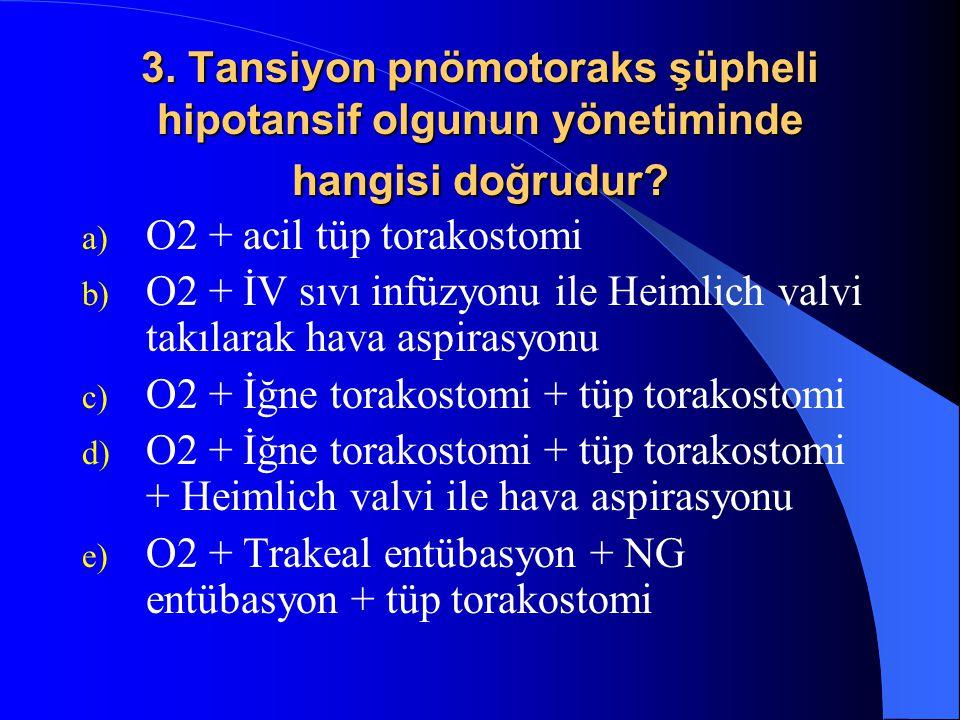 3. Tansiyon pnömotoraks şüpheli hipotansif olgunun yönetiminde hangisi doğrudur