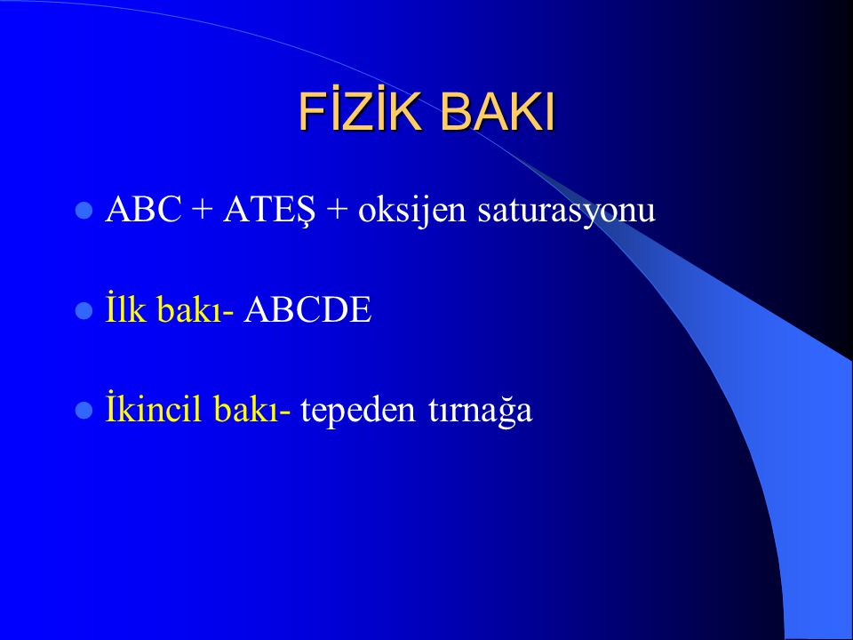 FİZİK BAKI ABC + ATEŞ + oksijen saturasyonu İlk bakı- ABCDE