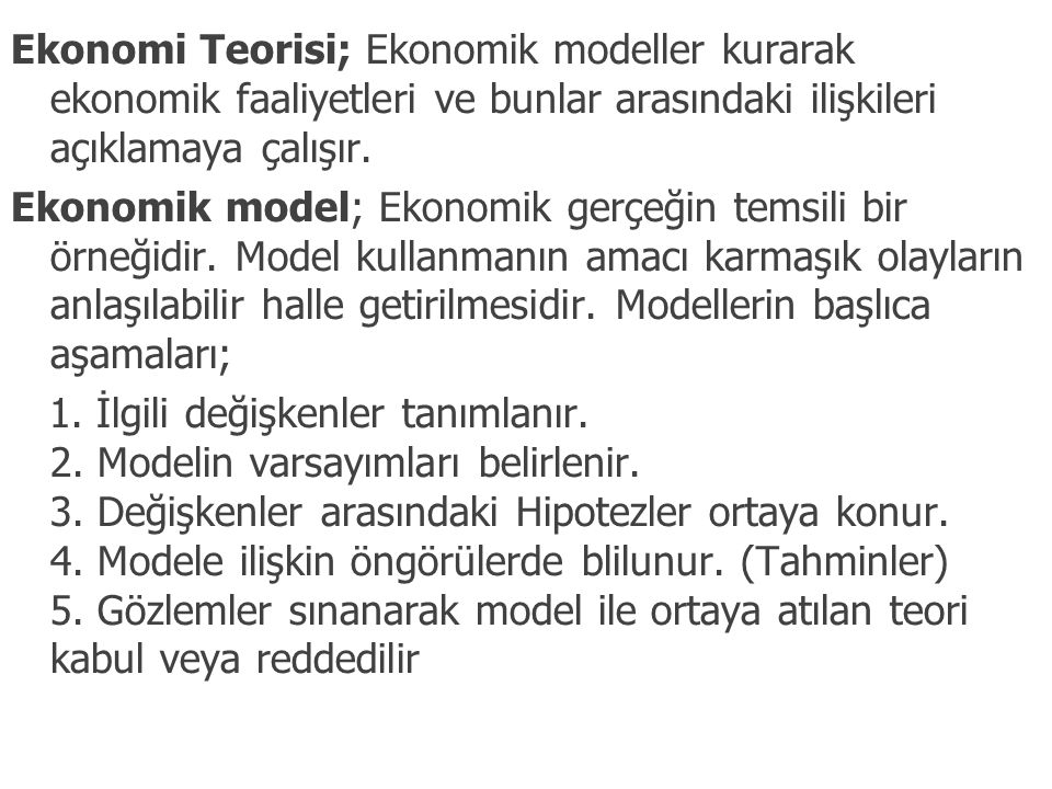 Ekonomi Teorisi; Ekonomik modeller kurarak ekonomik faaliyetleri ve bunlar arasındaki ilişkileri açıklamaya çalışır.