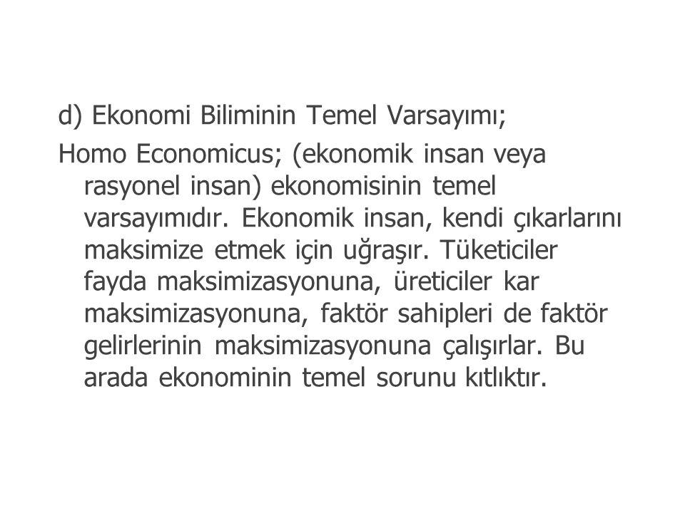 d) Ekonomi Biliminin Temel Varsayımı;