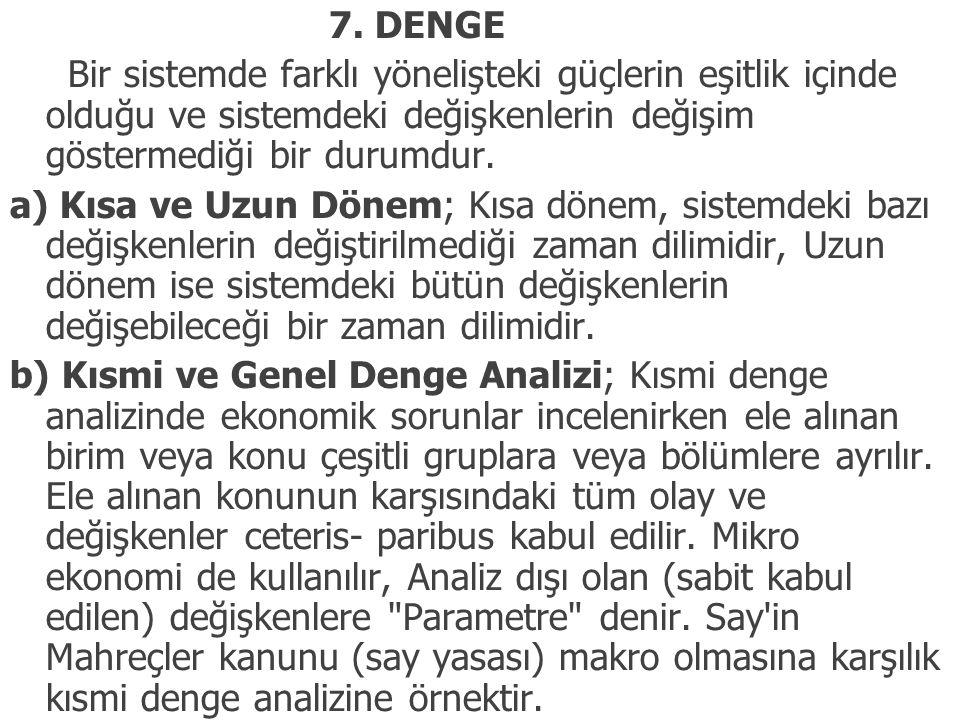 7. DENGE Bir sistemde farklı yönelişteki güçlerin eşitlik içinde olduğu ve sistemdeki değişkenlerin değişim göstermediği bir durumdur.