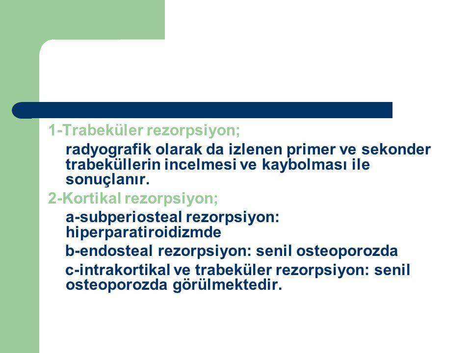 1-Trabeküler rezorpsiyon;