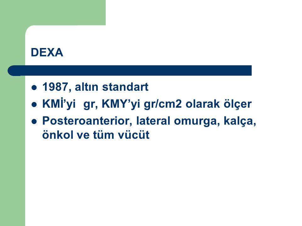 DEXA 1987, altın standart. KMİ'yi gr, KMY'yi gr/cm2 olarak ölçer.