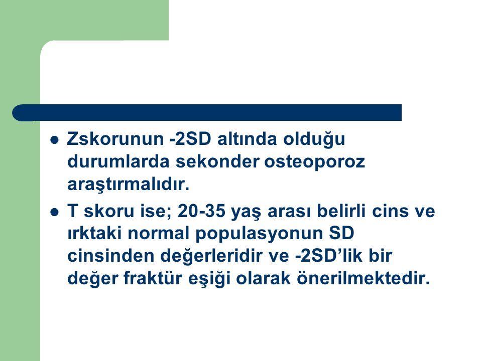 Zskorunun -2SD altında olduğu durumlarda sekonder osteoporoz araştırmalıdır.