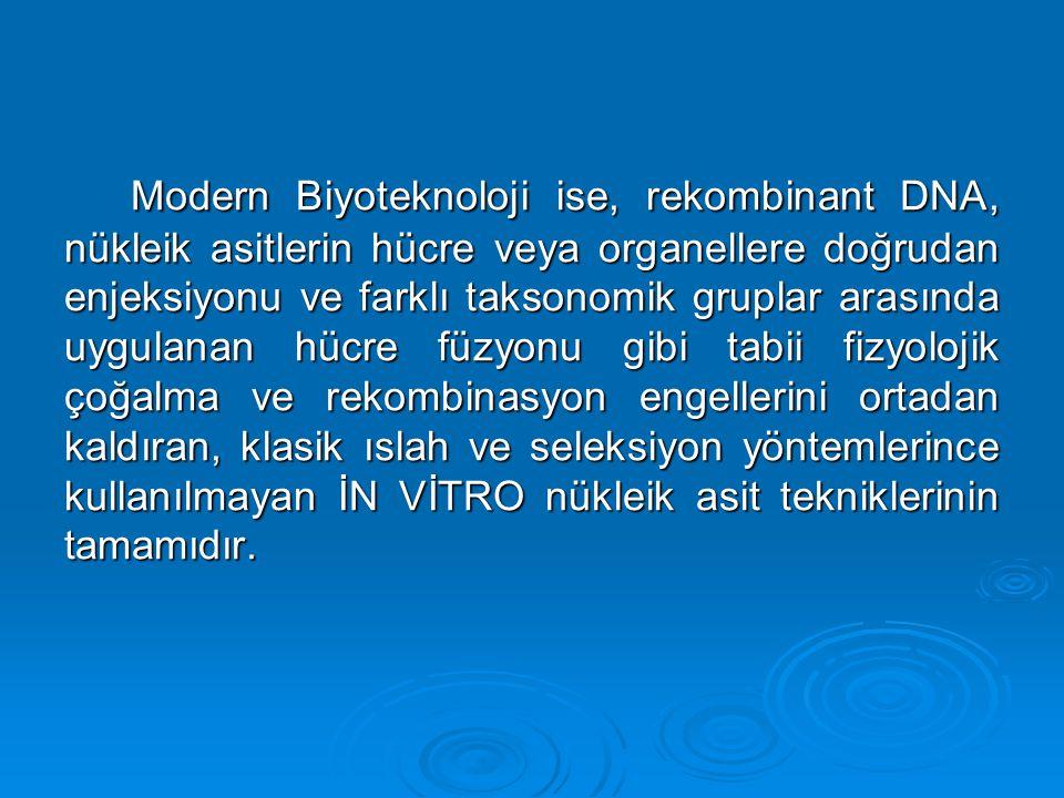 Modern Biyoteknoloji ise, rekombinant DNA, nükleik asitlerin hücre veya organellere doğrudan enjeksiyonu ve farklı taksonomik gruplar arasında uygulanan hücre füzyonu gibi tabii fizyolojik çoğalma ve rekombinasyon engellerini ortadan kaldıran, klasik ıslah ve seleksiyon yöntemlerince kullanılmayan İN VİTRO nükleik asit tekniklerinin tamamıdır.
