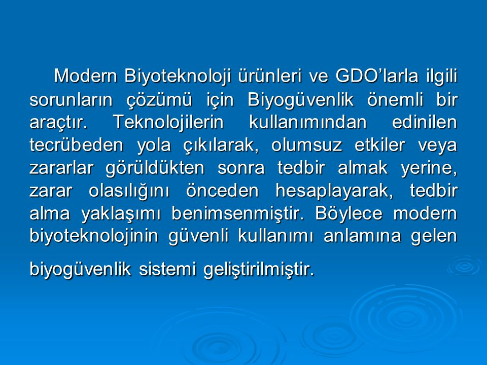 Modern Biyoteknoloji ürünleri ve GDO'larla ilgili sorunların çözümü için Biyogüvenlik önemli bir araçtır.