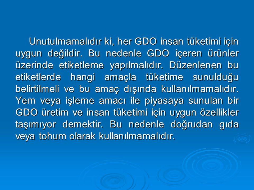 Unutulmamalıdır ki, her GDO insan tüketimi için uygun değildir
