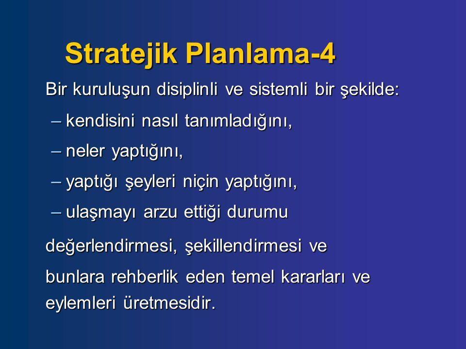 Stratejik Planlama-4 Bir kuruluşun disiplinli ve sistemli bir şekilde: