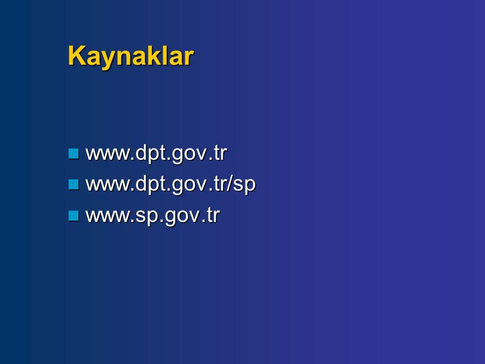 Kaynaklar www.dpt.gov.tr www.dpt.gov.tr/sp www.sp.gov.tr