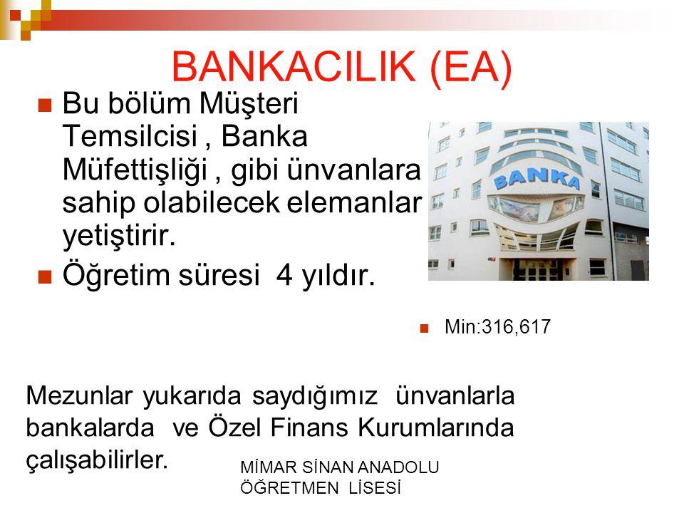 BANKACILIK (EA) Bu bölüm Müşteri Temsilcisi , Banka Müfettişliği , gibi ünvanlara sahip olabilecek elemanlar yetiştirir.
