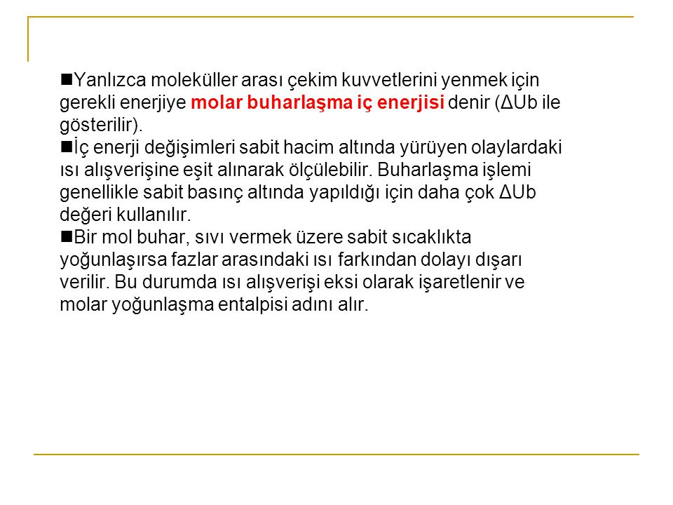 Yanlızca moleküller arası çekim kuvvetlerini yenmek için gerekli enerjiye molar buharlaşma iç enerjisi denir (ΔUb ile gösterilir).