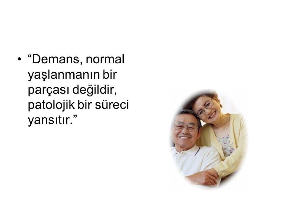 Demans, normal yaşlanmanın bir parçası değildir, patolojik bir süreci yansıtır.