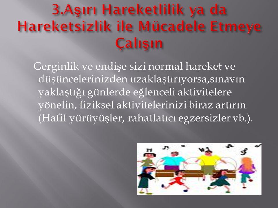 3.Aşırı Hareketlilik ya da Hareketsizlik ile Mücadele Etmeye Çalışın