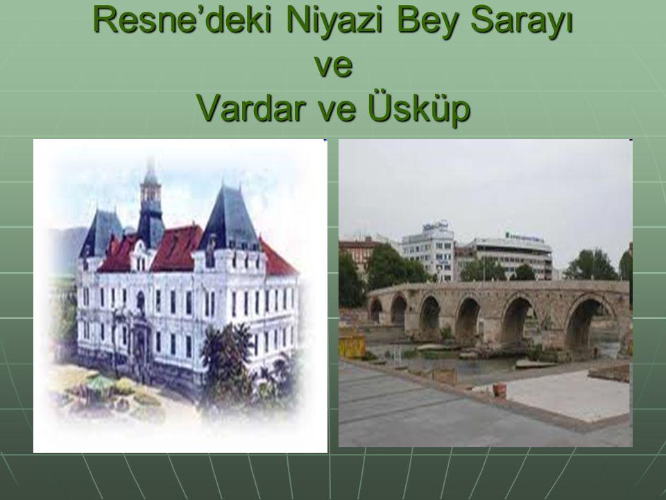 Resne'deki Niyazi Bey Sarayı ve Vardar ve Üsküp