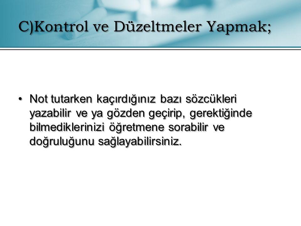C)Kontrol ve Düzeltmeler Yapmak;