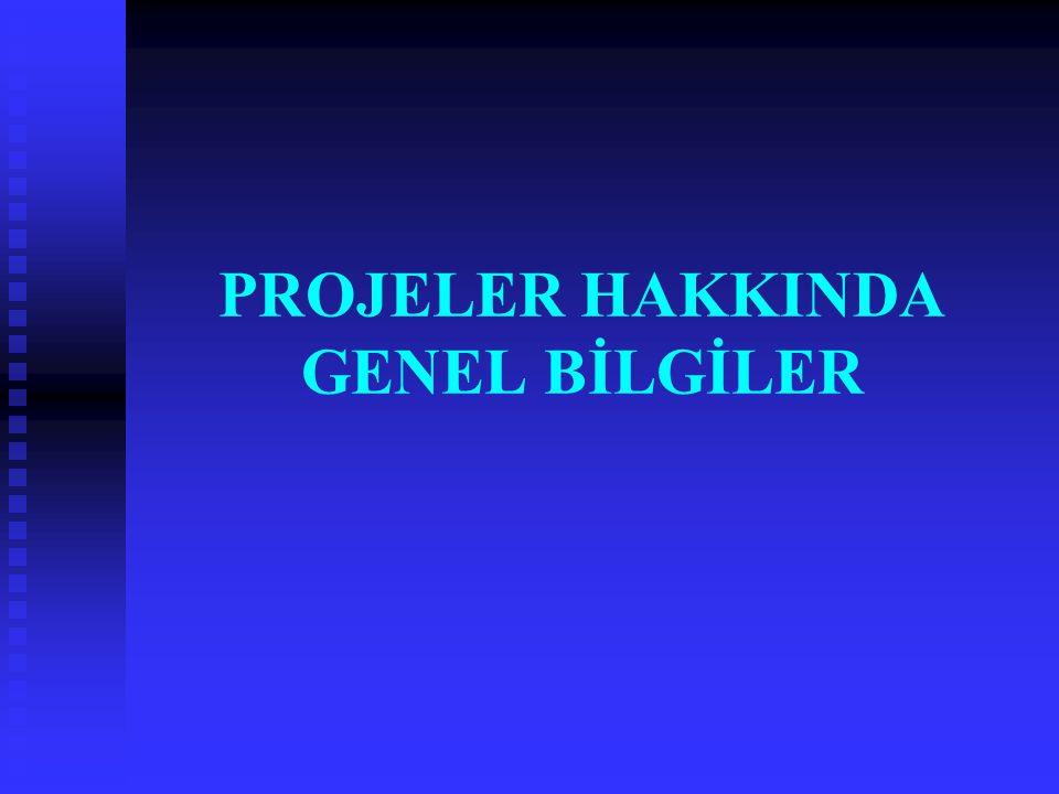 PROJELER HAKKINDA GENEL BİLGİLER