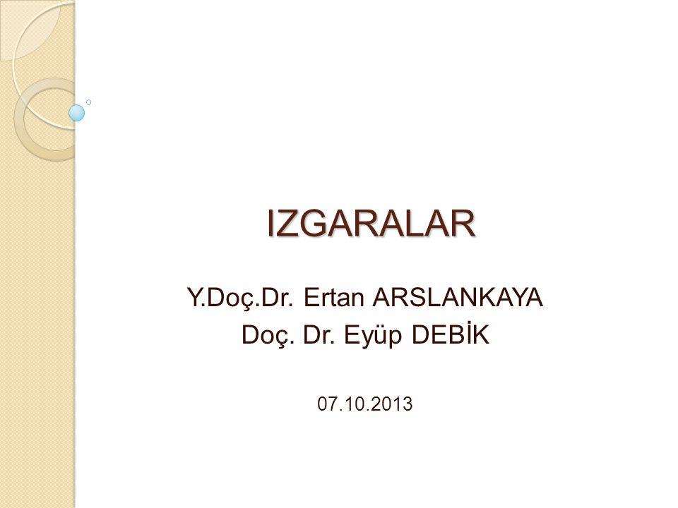Y.Doç.Dr. Ertan ARSLANKAYA Doç. Dr. Eyüp DEBİK 07.10.2013