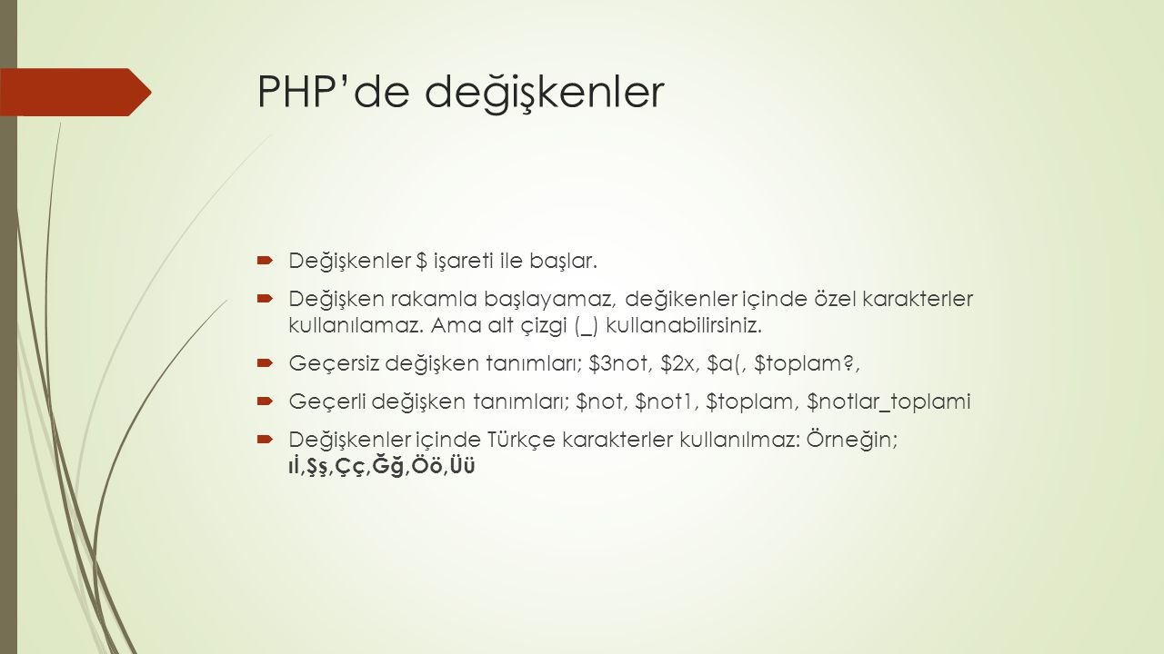 PHP'de değişkenler Değişkenler $ işareti ile başlar.