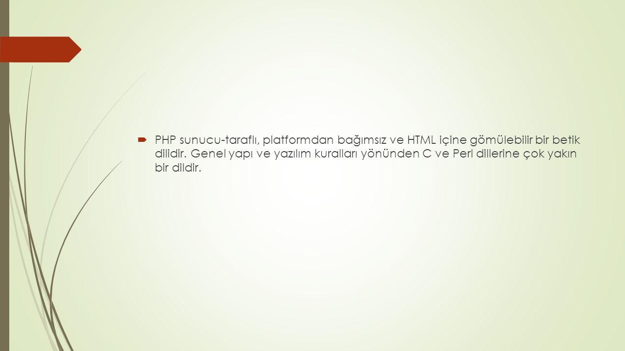 PHP sunucu-taraflı, platformdan bağımsız ve HTML içine gömülebilir bir betik dilidir.