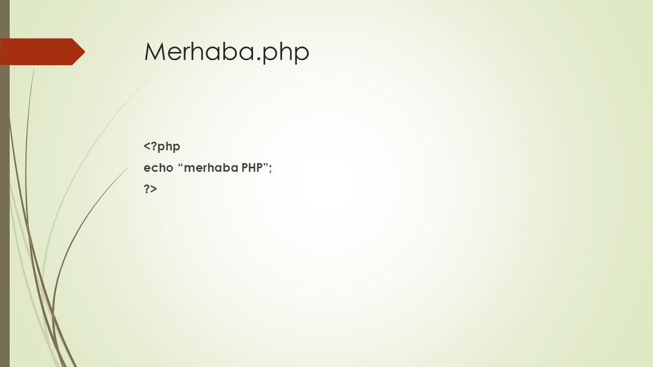 Merhaba.php < php echo merhaba PHP ; >