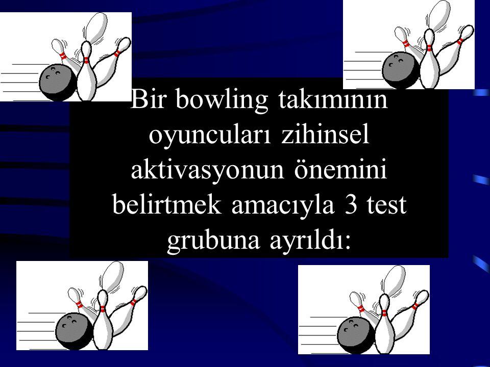 Bir bowling takımının oyuncuları zihinsel aktivasyonun önemini belirtmek amacıyla 3 test grubuna ayrıldı: