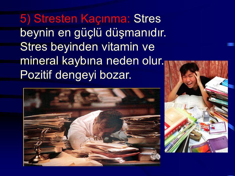 5) Stresten Kaçınma: Stres beynin en güçlü düşmanıdır