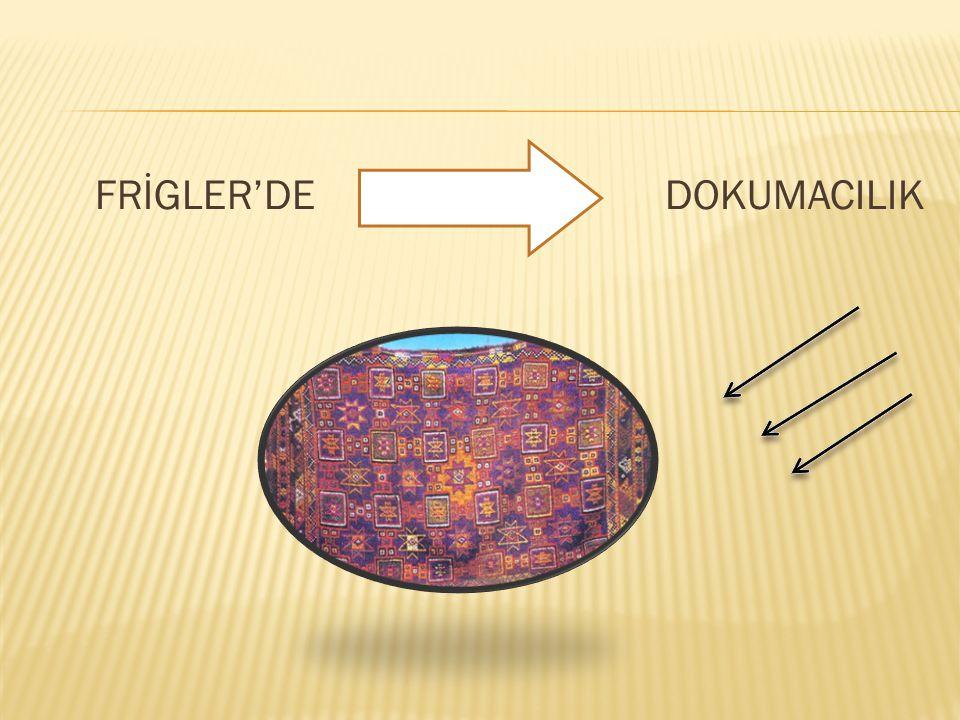 FRİGLER'DE DOKUMACILIK