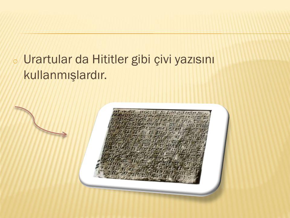 Urartular da Hititler gibi çivi yazısını kullanmışlardır.